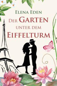 """Cover vom Roman """"Der Garten unter dem Eiffelturm von Elena Eden"""