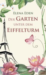 "Buchcover Elena Eden Autorin Gartenroman ""Der Garten unter dem Eiffelturm"""